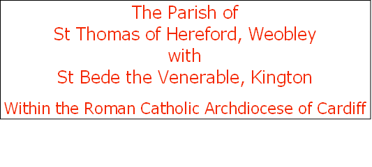 The Parish of  St Thomas of Hereford, Weobley  with  St Bede the Venerable, Kington Within the Roman Catholic Archdiocese of Cardiff
